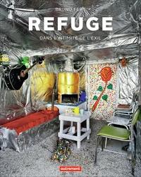 Bruno Fert - Refuge - Dans l'intimité de l'exil.