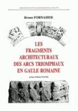 Bruno Fornassier - Les fragments architecturaux des arcs triomphaux en Gaule romaine.