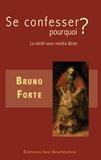 Bruno Forte - Se confesser, pourquoi ? - La vérité vous rendra libres.