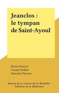 Bruno Foucart et Claude Mollart - Jeanclos : le tympan de Saint-Ayoul.
