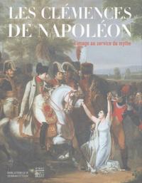 Bruno Foucart et Jean Tulard - Les clémences de Napoléon - L'image au service du mythe.