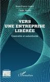 Bruno France-Lanord et Claude Vannier - Vers une entreprise libérée - Centralité et subsidiarité.