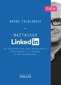 Bruno Fridlansky - Maîtriser Linkedin - Pour développer votre image professionnelle, votre business et l'influence de vos collaborateurs.