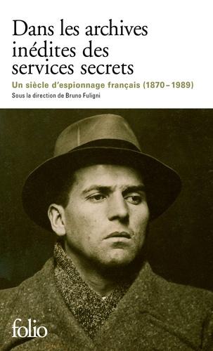 Bruno Fuligni - Dans les archives inédites des services secrets - Un siècle d'histoire et d'espionnage français (1870-1989).