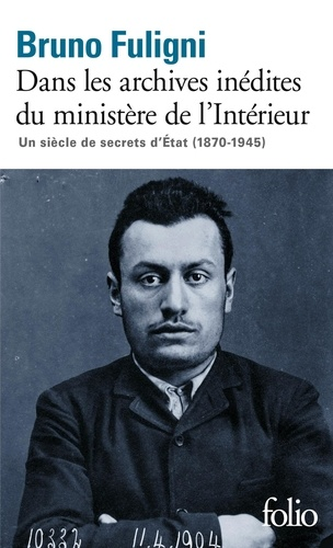 Bruno Fuligni - Dans les archives inédites du ministère de l'Intérieur - Un siècle de secrets d'Etat (1870-1945).