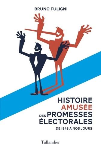 Bruno Fuligni - Histoire amusée des promesses électorales - De 1848 à nos jours.