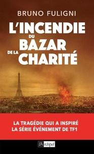 Bruno Fuligni - L'Incendie du Bazar de la Charité.