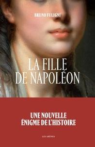 Bruno Fuligni - La fille de Napoléon.