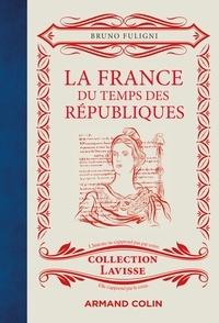 Bruno Fuligni - La France du temps des Républiques.
