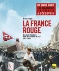 Bruno Fuligni - La France rouge - Un siècle d'histoire dans les archives du PCF (1871-1989).