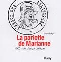Bruno Fuligni - La parlotte de Marianne - L'argot des politiques.