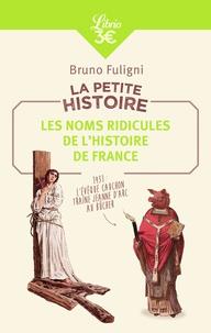 Bruno Fuligni - La petite histoire - Les noms ridicules de l'Histoire de France.