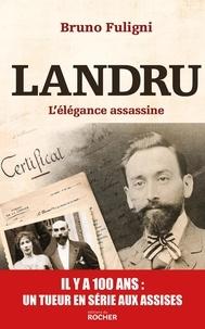 Bruno Fuligni - Landru - L'élégance assassine.