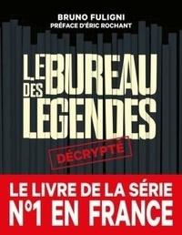 Bruno Fuligni - Le Bureau des légendes décrypté.