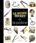 Bruno Fuligni - Le musée secret de la police.