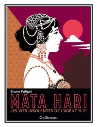 Bruno Fuligni - Mata Hari - Les vies insolites de l'agent H 21.