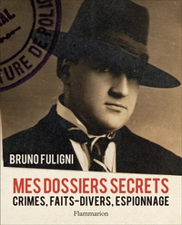 Bruno Fuligni - Mes dossiers secrets - Crimes, faits-divers, espionnage.