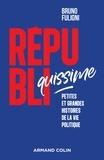 Bruno Fuligni - Républiquissime - Petites et grandes histoires de la vie politique.