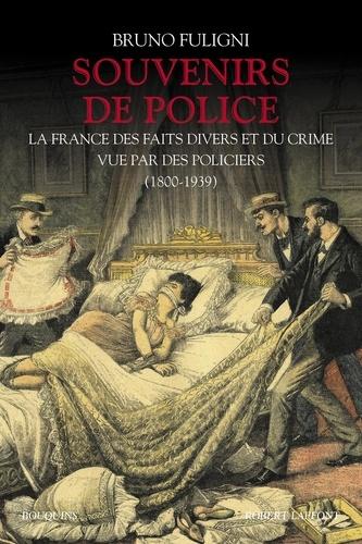 Souvenirs de police. La France des faits divers et du crime vue par des policiers (1800-1939)