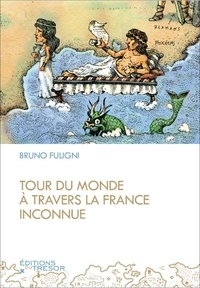 Bruno Fuligni - Tour du monde à travers la France inconnue.