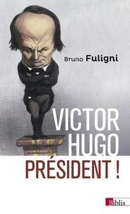 Bruno Fuligni - Victor Hugo président !.
