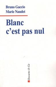 Bruno Gaccio et Marie Naudet - Blanc c'est pas nul.