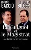 Bruno Gaccio et Philippe Bilger - Le Guignol et le Magistrat.