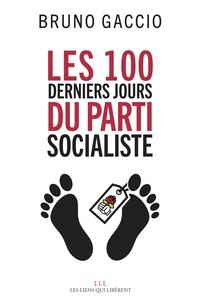Bruno Gaccio - Les 100 derniers jours du Parti Socialiste.
