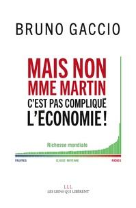 Bruno Gaccio - Mais non Madame Martin, c'est pas compliqué, l'économie !.