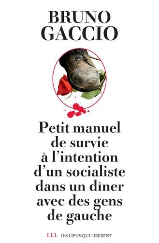 Petit manuel de survie à l'intention d'un socialiste lors d'un dîner avec des gens de gauche - Bruno Gaccio - Format ePub - 9791020900869 - 6,99 €