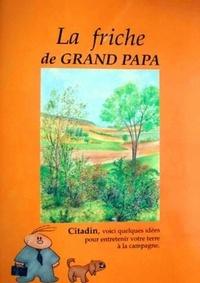 Bruno Gadrat et Bernard Fischesser - La friche de grand papa - Citadin, voici quelques idées pour entretenir votre terre à la campagne.