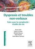 Bruno Gaie et Claire Le Lostec - Dyspraxie et troubles non-verbaux - faire avec la complexité : étude de cas.