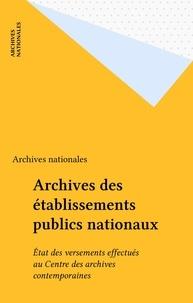 Bruno Galland - Archives des établissements publics nationaux - État des versements effectués au centre des archives contemporaines, 1971-1988....