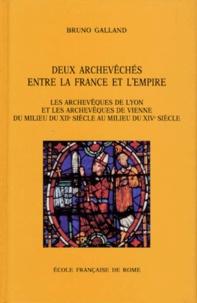 Bruno Galland - DEUX ARCHEVEQUES ENTRE LA FRANCE ET L'EMPIRE. - Les archevèques de Lyon et les archevèques de Vienne, du milieu du XIIème au milieu du XIVème siècle.