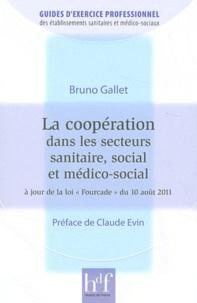 Bruno Gallet - La coopération dans les secteurs sanitaire, social et médico-social - A jour de la loi Fourcade du 10 août 2011.