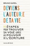 Bruno Garel - Deviens l'auteur.e de ta vie - 11 étapes pour trouver sa voix grâce au pouvoir de l'écriture.