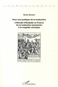 Pour une poétique de la traduction - LHécube dEuripide en France de la traduction humaniste à la tragédie classique.pdf