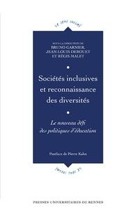 Bruno Garnier et Jean-Louis Derouet - Sociétés inclusives et reconnaissance des diversités - Le nouveau défi des politiques d'éducation.