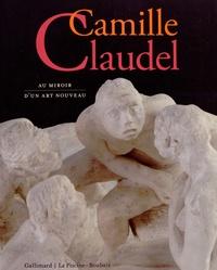 Bruno Gaudichon et Anne Rivière - Camille Claudel - Au miroir d'un art nouveau.