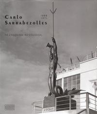 Bruno Gaudichon et David Liot - Carlo Sarrabezolles - (1888-1971), De l'esquisse au colossal.
