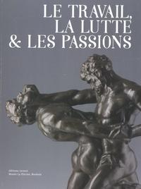 Bruno Gaudichon et Alice Massé - Le travail, la lutte et les passions - Bronzes belges au tournant du XXe siècle.