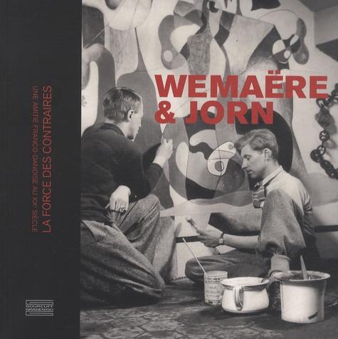 Bruno Gaudichon - Wemaëre & Jorn - La force des contraires, une amitié franco-danoise au XXe siècle.