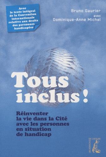 Bruno Gaurier et Dominique-Anne Michel - Tous inclus ! - Réinventer la vie dans la Cité avec les personnes en situation de handicap.