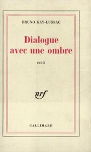 Bruno Gay-Lussac - Dialogue avec une ombre.