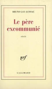 Bruno Gay-Lussac - Père excommunie.