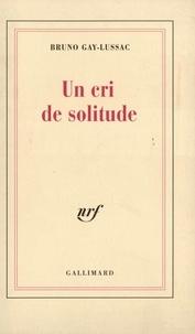 Bruno Gay-Lussac - Un cri de solitude.