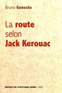 Bruno Geneste - La route selon Jack Kerouac.
