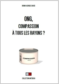 Bruno-Georges David - ONG, compassion à tous les rayons ?.