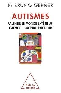 Autismes - Ralentir le monde exterieur, calmer le monde intérieur.pdf