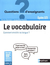 Le vocabulaire- Comment enrichir sa langue ? Cycles 2 & 3 - Bruno Germain |
